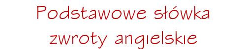 podstawowe slowka zwroty angielskie
